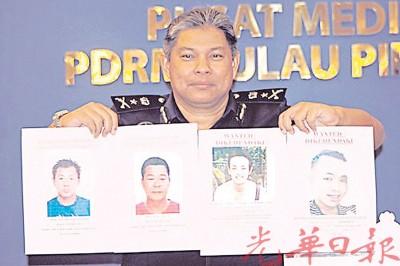 查卡利亚发布4名男子照片,吁公众提供情报。左起为TIOH TIANG HOCK、KHAW SIM CHOK、JEFFREY OOI CHIA JOON和SIAM KEA。
